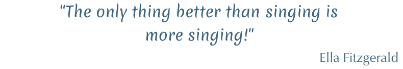 """The only thing better than singing is more singing!"" Ella Fitzgerald"